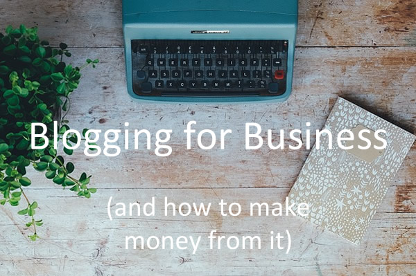 Blogging for business and how to make money from it